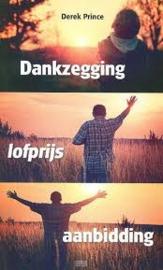 Dankzegging. lofprijs. aanbidding. Derek Prince. ISBN: 9789075185058