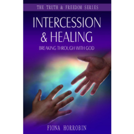 Intercession & Healing, Fiona Horrobin. ISBN:9781852405007