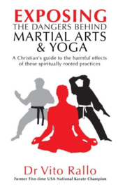 Exposing the Dangers behind Martial Arts & Yoga. Dr Vito Rallo. ISBN:9781852405816