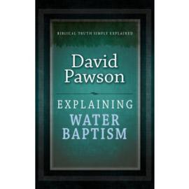 Explaining Water Baptism, David Pawson. ISBN:9781852406561