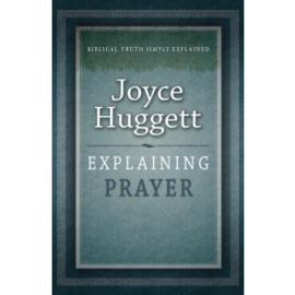 Explaining Prayer, Joyce Huggett. ISBN:9781852406875 / 9781852408305