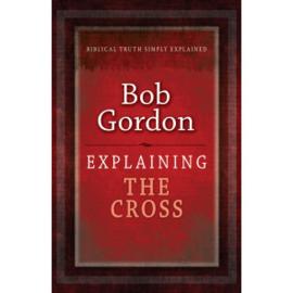 Explaining The Cross, Bob Gordon. ISBN:9781852406400