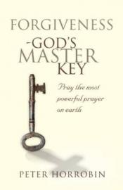 Forgiveness - God's Master Key, Peter Horrobin, ISBN: 9781852405021