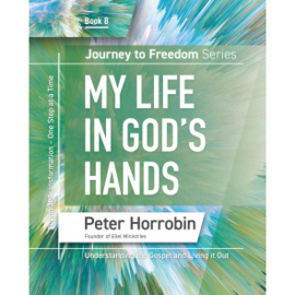 Journey To Freedom 8: My Life in God's Hands. Peter Horrobin. ISBN:9781852408503