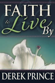 Faith to Live by. Derek Prince ISBN:9781782632887