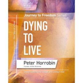 Journey To Freedom 6: Dying To Live. Peter Horrobin ISBN:9781852407704