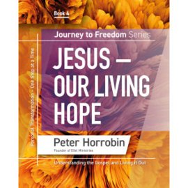 Journey To Freedom 4: Jesus - Our Living Hope. Peter Horrobin. ISBN:9781852407612