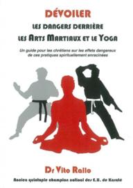 Devoiler les Dangers Derriere les Arts Martiaux et le Yoga, Dr Vito Rallo. ISBN:9782953537383