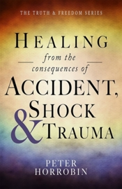 Healing from the Consequences of Accident, Shock and Trauma. Peter Horrobin,  ISBN: 9781852407438