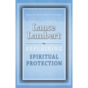 Explaining Spiritual Protection, Lance Lambert. ISBN:9781852406448