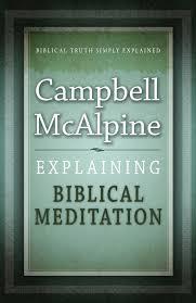 Explaining Biblical Meditation, Campbell McAlpine. ISBN:9781852406851