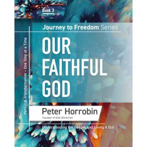 Journey To Freedom 3: Our Faithful God. Peter Horrobin ISBN:9781852407728