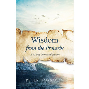 Wisdom From The Proverbs. Peter Horrobin. ISBN:9781852408312