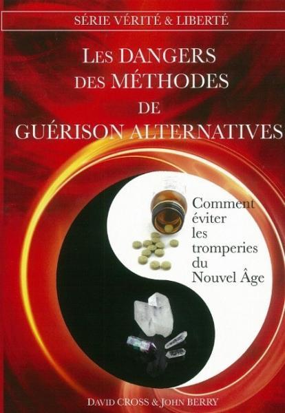 Les Dangers des méthodes de guérison alternatives, comment éviter les tromperies du Nouvel Âge, David Cross & John Berry