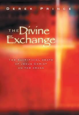 The Divine Exchange. Derek Prince. ISBN:9781901144017