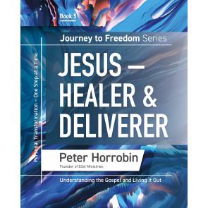 Journey To Freedom 5: Jesus - Healer & Deliverer. Peter Horrobin. ISBN:9781852407964