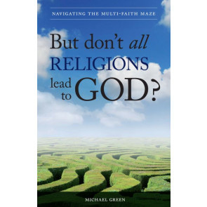 But don't all religions lead to God? Michael Green. ISBN:9781852405335