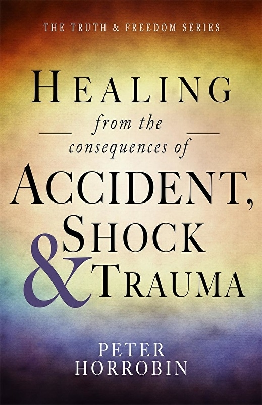 Healing from the Consequences of Accident, Shock and Trauma. Peter Horobin,  ISBN: 9781852407438