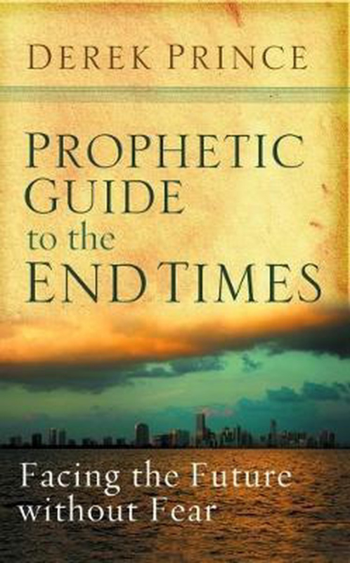 Prophetic Guide to the End Times. Derek Prince ISBN:9781782633600