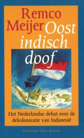 Oostindisch doof - Het Nederlandse debat over de dekolonisatie van Indonesië