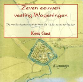 Zeven eeuwen vesting Wageningen - De verdedigingswerken van de 13e eeuw tot heden (2e-hands)