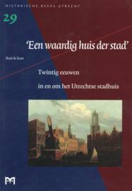 Een waardig huis der stad - Twintig eeuwen in en om het Utrechtse stadhuis