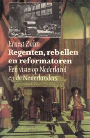 Regenten, rebellen en reformatoren - Een visie op Nederland en de Nederlanders