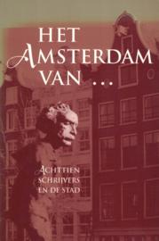 Het Amsterdam van ... - Achttien schrijvers en de stad