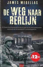 De weg naar Berlijn - De Tweede Wereldoorlog gezien door de ogen van de meest gedecoreerde parachutist van de beroemde 82e Luchtlandingsdivisie