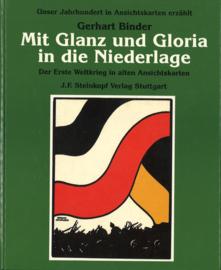 Mit Glanz und Gloria in die Niederlage - Der Erste Weltkrieg in alten Ansichtskarten