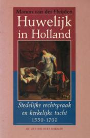 Huwelijk in Holland - Stedelijke rechtspraak en kerkelijke tucht 1550-1700