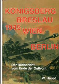 Königsberg Breslau Wien Berlin - Der Bildbericht vom Ende der Ostfront 1945
