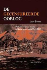 De gecensureerde oorlog - Militairen versus media in Nederlands-Indië 1945-1949