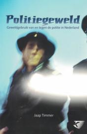 Politiegeweld - Geweldgebruik van en tegen de politie in Nederland