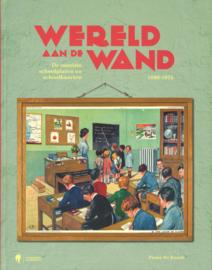 Wereld aan de wand - De mooiste schoolplaten en schoolkaarten 1890-1975