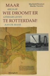 Maar wie droomt er te Rotterdam! - 650 jaar literair leven aan de Maas