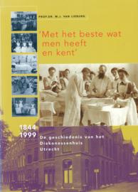 Met het beste wat men heeft en kent - De geschiedenis van het Diakonessenhuis Utrecht 1844-1999
