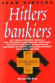 Hitler's bankiers - Hoe Zwitserse bankiers het roofgoud van Hitler heelden, witwasten en zodoende de Duitse oorlogsmachine draaiende hielden