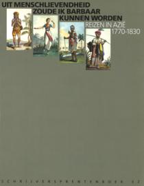 Uit menschlievendheid zoude ik barbaar kunnen worden - Reizen in Azië 1770-1830