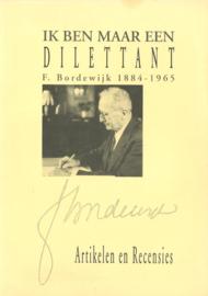 Ik ben maar een dilettant - F. Bordewijk 1884-1965, artikelen en recencies