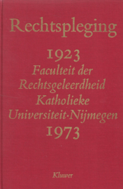 Rechtspleging  - Faculteit der Rechtsgeleerdheid Katholieke Universiteit Nijmegen 1923-1973