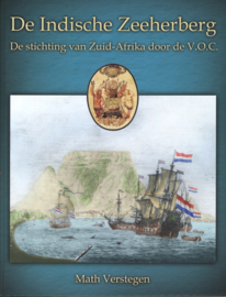 De Indische Zeeherberg - De stichting van Zuid-Afrika door de V.O.C.