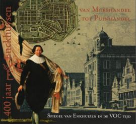 Van Morshandel tot Puinhandel - Spiegel van Enkhuizen in de VOC tijd