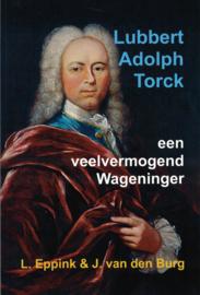 Lubbert Adolph Torck - Een veelvermogend Wageninger
