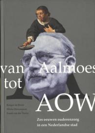 Van Aalmoes tot AOW - Zes eeuwen ouderenzorg in een Nederlandse stad