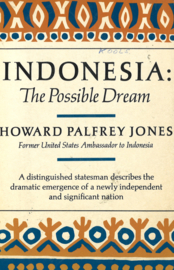 INDONESIA: The Possible Dream -  A distinguished statesman describes the dramatic emergence of a newly independent and significant nation