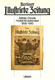 Berliner Illustrirte Zeitung - Zeitbild, Chronik, Moritat für Jedermann 1892-1945
