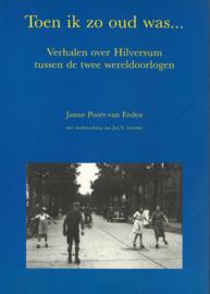 Toen ik zo oud was ... - Verhalen over Hilversum tussen de twee wereldoorlogen