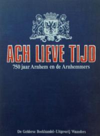 Ach lieve tijd - 750 jaar Arnhem en de Arnhemmers (2e-hands)