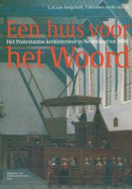 Een huis voor het woord - Het Protestantse kerkinterieur in Nederland tot 1900